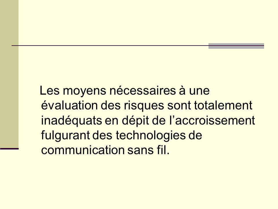 Les moyens nécessaires à une évaluation des risques sont totalement inadéquats en dépit de laccroissement fulgurant des technologies de communication
