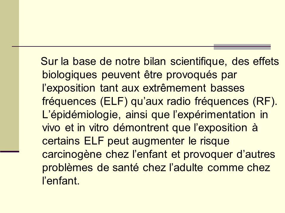 Sur la base de notre bilan scientifique, des effets biologiques peuvent être provoqués par lexposition tant aux extrêmement basses fréquences (ELF) qu