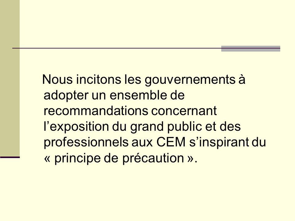 Nous incitons les gouvernements à adopter un ensemble de recommandations concernant lexposition du grand public et des professionnels aux CEM sinspira
