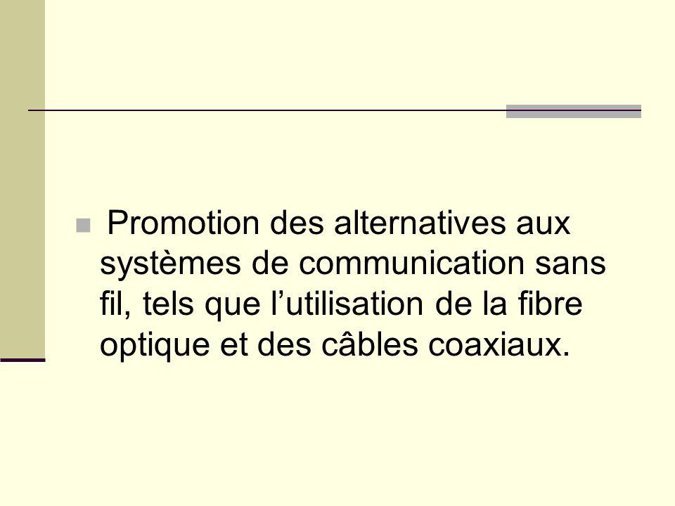 Promotion des alternatives aux systèmes de communication sans fil, tels que lutilisation de la fibre optique et des câbles coaxiaux.