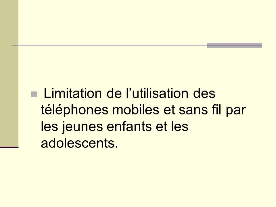 Limitation de lutilisation des téléphones mobiles et sans fil par les jeunes enfants et les adolescents.