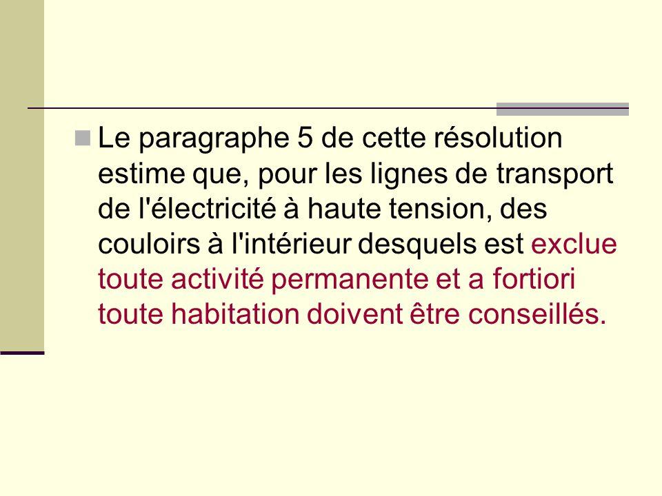 Le paragraphe 5 de cette résolution estime que, pour les lignes de transport de l'électricité à haute tension, des couloirs à l'intérieur desquels est