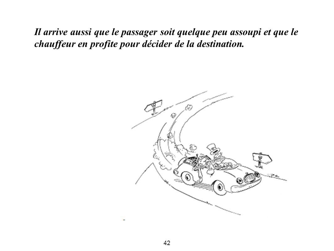42 Il arrive aussi que le passager soit quelque peu assoupi et que le chauffeur en profite pour décider de la destination.
