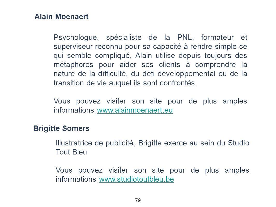 79 Alain Moenaert Psychologue, spécialiste de la PNL, formateur et superviseur reconnu pour sa capacité à rendre simple ce qui semble compliqué, Alain