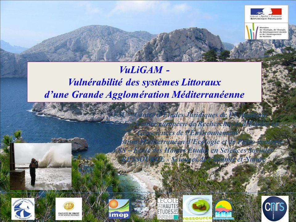 VuLiGAM - Vulnérabilité des systèmes Littoraux dune Grande Agglomération Méditerranéenne CEJU – Centre dEtudes Juridiques de lUrbanisme CEREGE – Centr