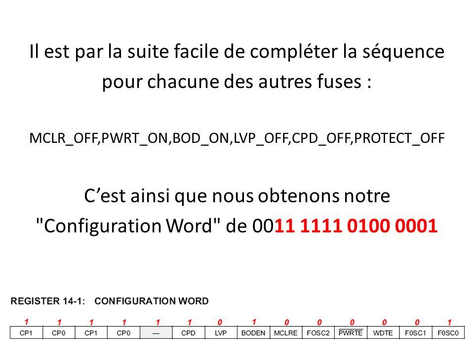 Il est par la suite facile de compléter la séquence pour chacune des autres fuses : MCLR_OFF,PWRT_ON,BOD_ON,LVP_OFF,CPD_OFF,PROTECT_OFF Cest ainsi que
