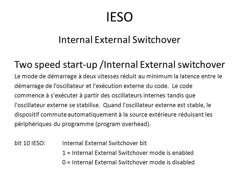 IESO Internal External Switchover Two speed start-up /Internal External switchover Le mode de démarrage à deux vitesses réduit au minimum la latence entre le démarrage de loscillateur et l exécution externe du code.