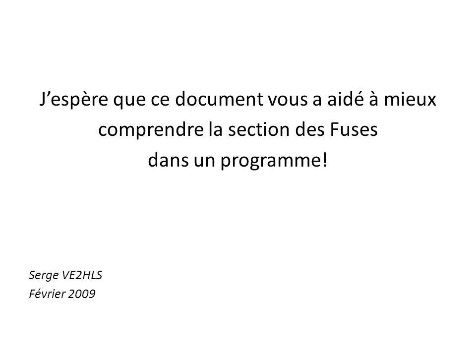 Jespère que ce document vous a aidé à mieux comprendre la section des Fuses dans un programme! Serge VE2HLS Février 2009