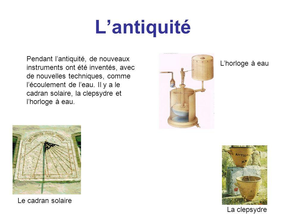 Le moyen-âge Au moyen-âge, beaucoup dobjets de lantiquité sont utilisés, seuls la bougie graduée, lhorloge à échappement (ou à foliot) et plus tard les sabliers sont nouveaux.