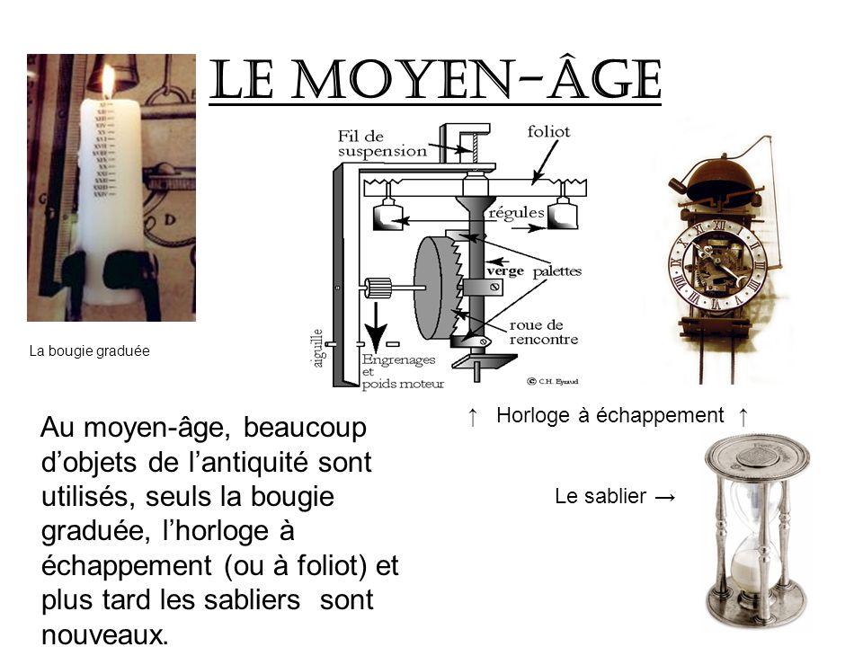 Les temps modernes Les temps modernes sont marqués par larrivée du système mécanique, donc de lhorloge à pendule et des montres mécaniques, bien que les autres objets plus anciens soient encore utilisés.