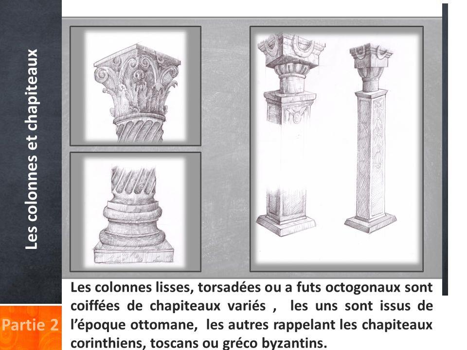 Partie 2 Les colonnes et chapiteaux Les colonnes lisses, torsadées ou a futs octogonaux sont coiffées de chapiteaux variés, les uns sont issus de lépo