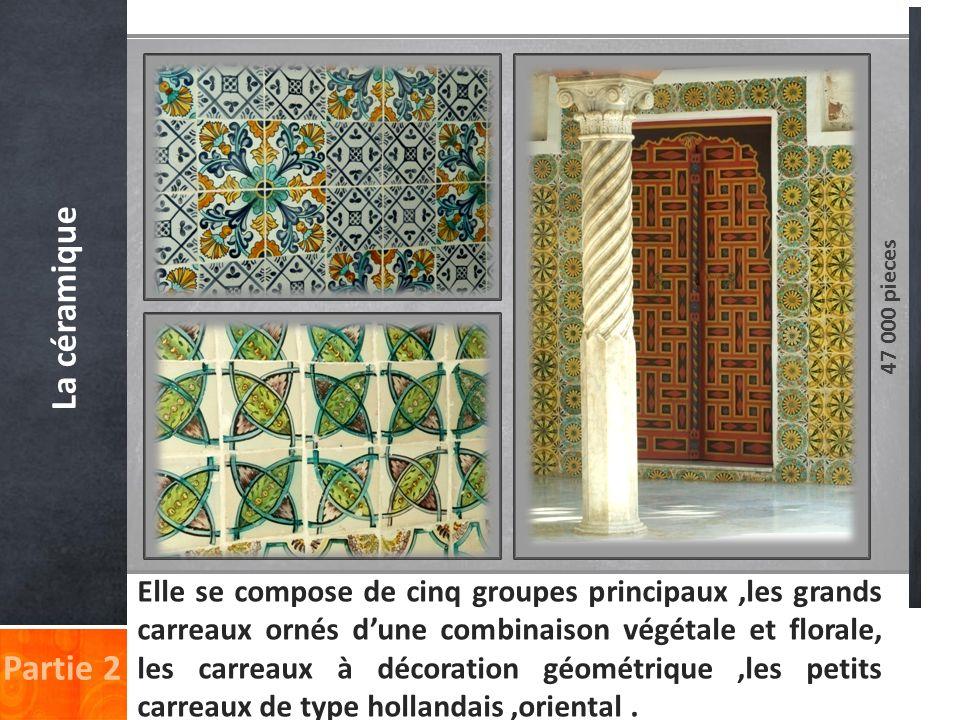 Partie 2 La céramique Elle se compose de cinq groupes principaux,les grands carreaux ornés dune combinaison végétale et florale, les carreaux à décora