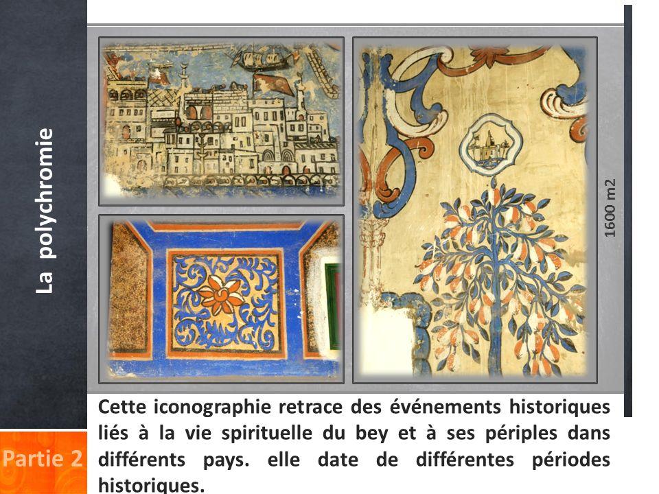 Partie 2 La polychromie Cette iconographie retrace des événements historiques liés à la vie spirituelle du bey et à ses périples dans différents pays.