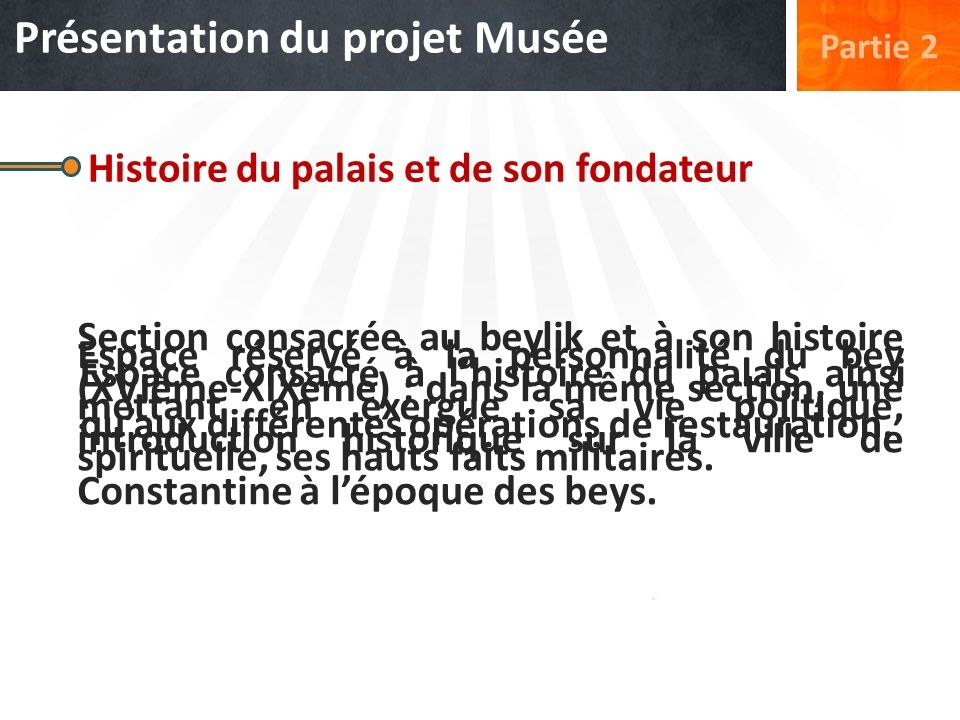 Présentation du projet Musée Partie 2 Histoire du palais et de son fondateur Espace consacré à lhistoire du palais ainsi quaux différentes opérations