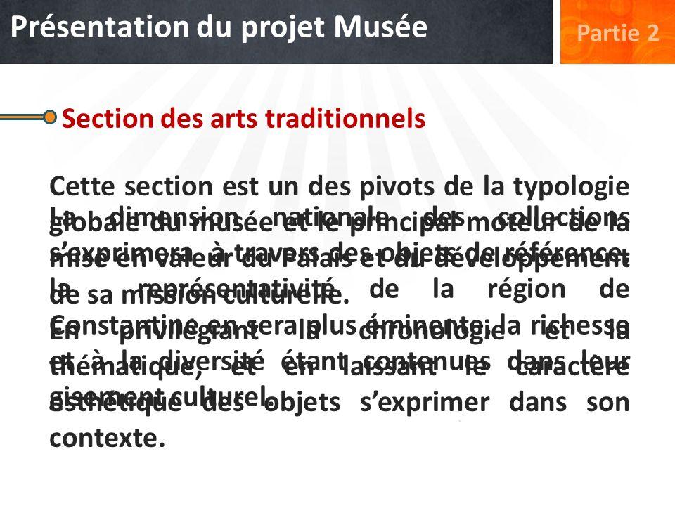 Présentation du projet Musée Partie 2 Section des arts traditionnels Cette section est un des pivots de la typologie globale du musée et le principal