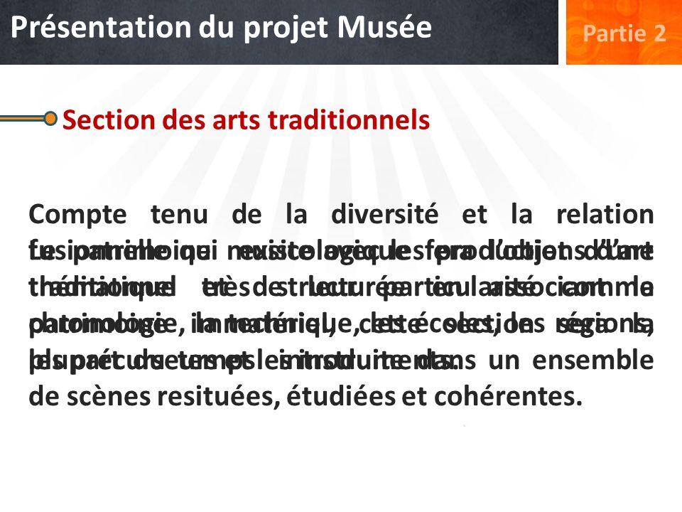 Présentation du projet Musée Partie 2 Section des arts traditionnels Compte tenu de la diversité et la relation fusionnelle qui existe avec les produc