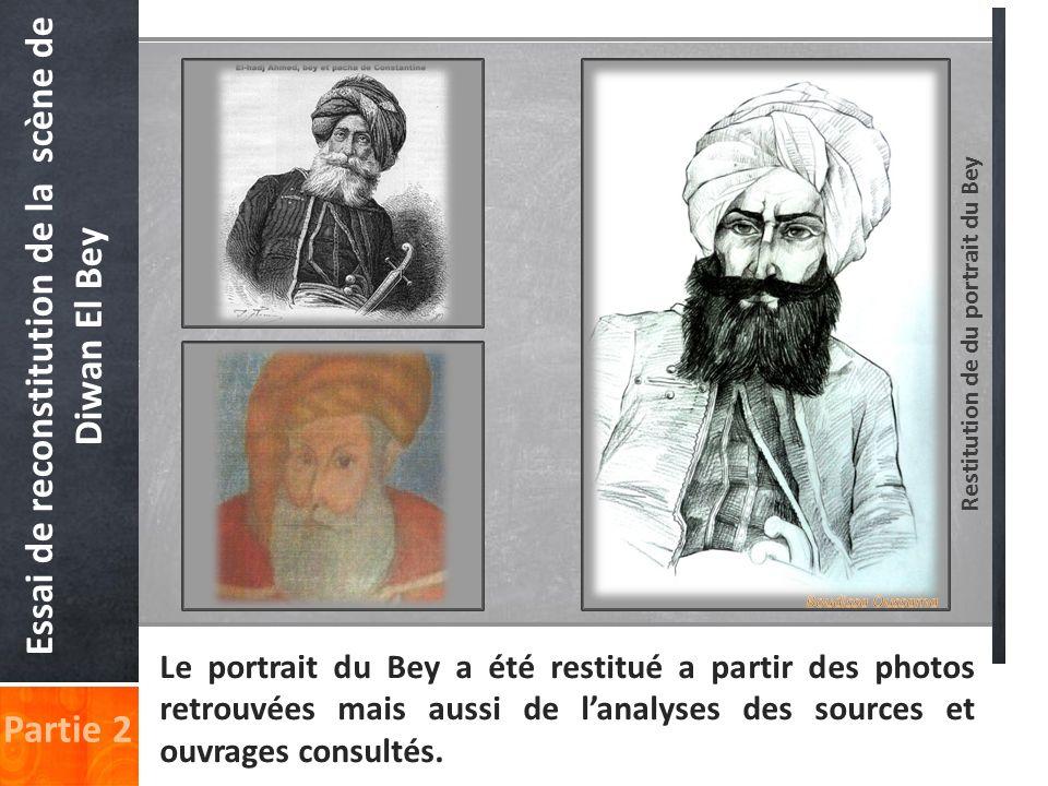 Restitution de du portrait du Bey Partie 2 Essai de reconstitution de la scène de Diwan El Bey Le portrait du Bey a été restitué a partir des photos r
