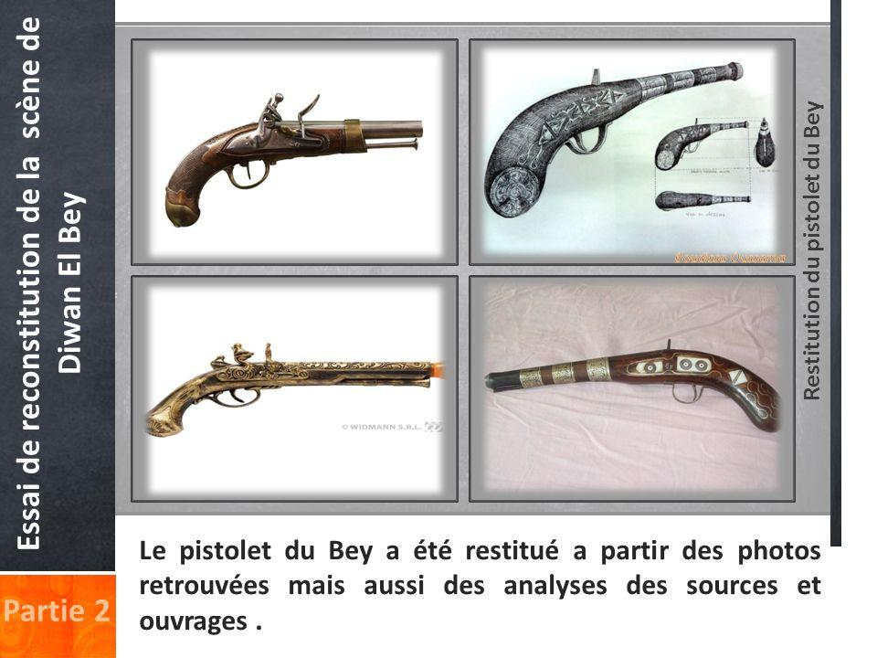 Restitution du pistolet du Bey Essai de reconstitution de la scène de Diwan El Bey Partie 2 Le pistolet du Bey a été restitué a partir des photos retr