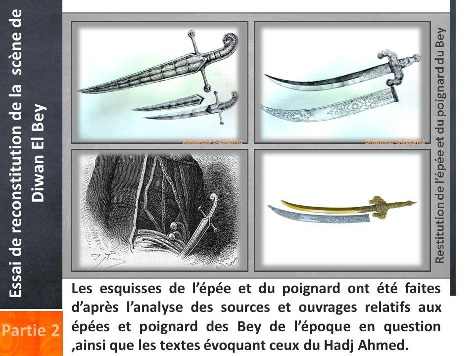 Restitution de lépée et du poignard du Bey Essai de reconstitution de la scène de Diwan El Bey Partie 2 Les esquisses de lépée et du poignard ont été