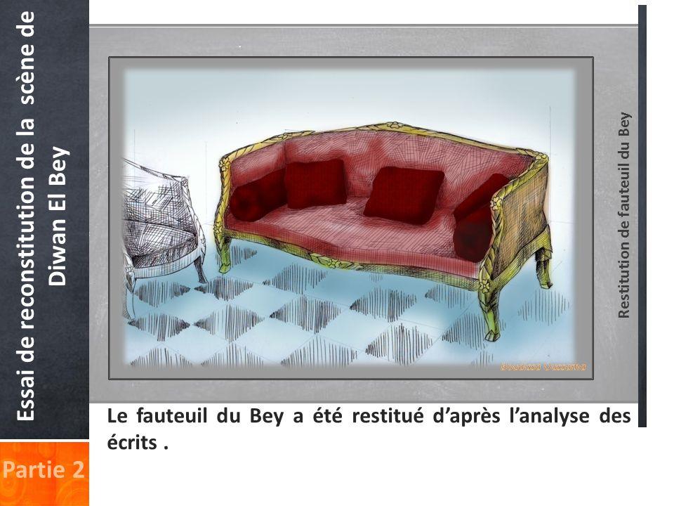 Restitution de fauteuil du Bey Partie 2 Essai de reconstitution de la scène de Diwan El Bey Le fauteuil du Bey a été restitué daprès lanalyse des écri