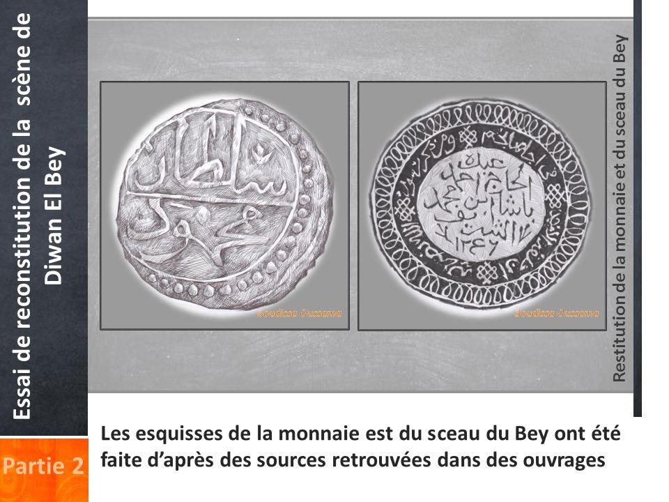 Restitution de la monnaie et du sceau du Bey Essai de reconstitution de la scène de Diwan El Bey Partie 2 Les esquisses de la monnaie est du sceau du