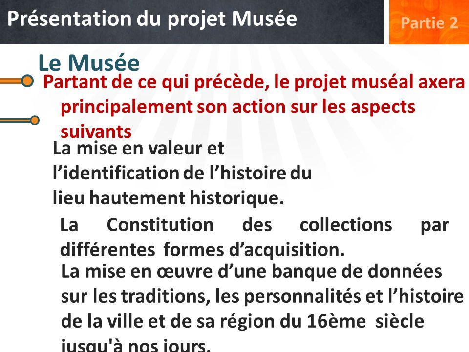 Le Musée Partant de ce qui précède, le projet muséal axera principalement son action sur les aspects suivants La Constitution des collections par diff