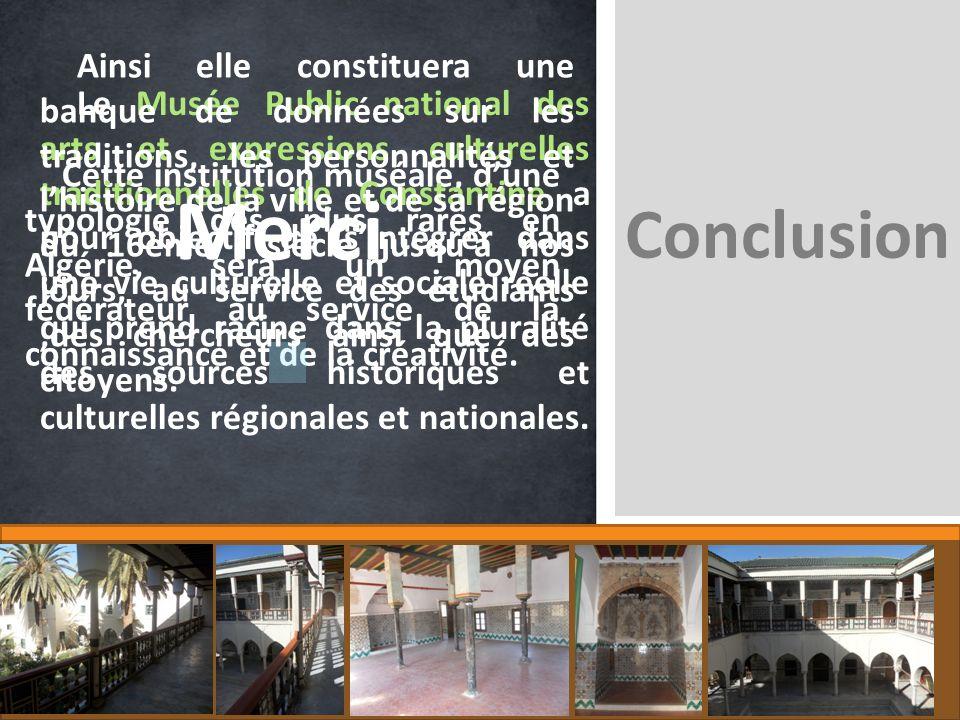Cette institution muséale, dune typologie des plus rares en Algérie, sera un moyen fédérateur au service de la connaissance et de la créativité. Le Mu