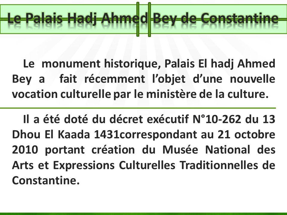 Le monument historique, Palais El hadj Ahmed Bey a fait récemment lobjet dune nouvelle vocation culturelle par le ministère de la culture. Il a été do
