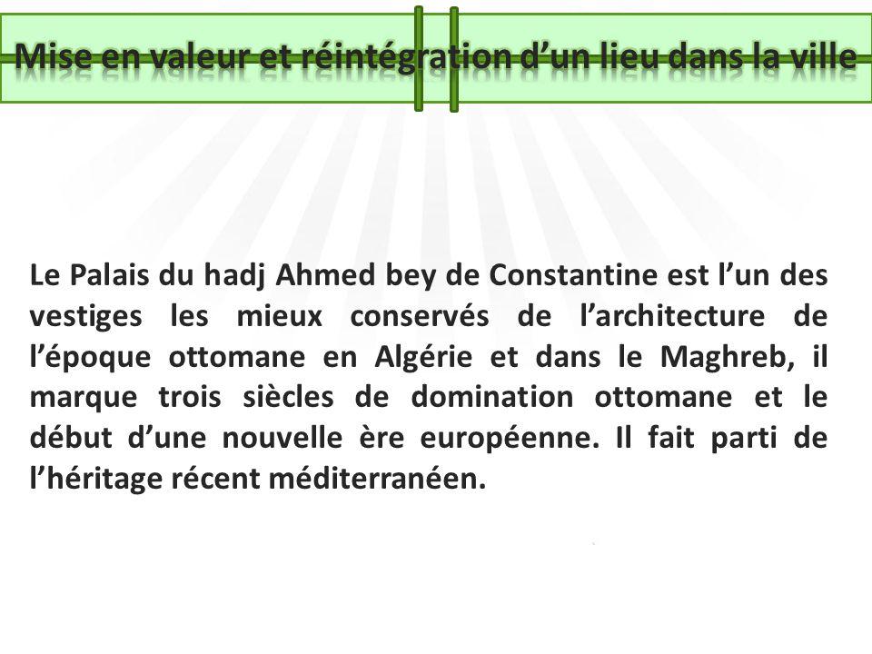 Le Palais du hadj Ahmed bey de Constantine est lun des vestiges les mieux conservés de larchitecture de lépoque ottomane en Algérie et dans le Maghreb