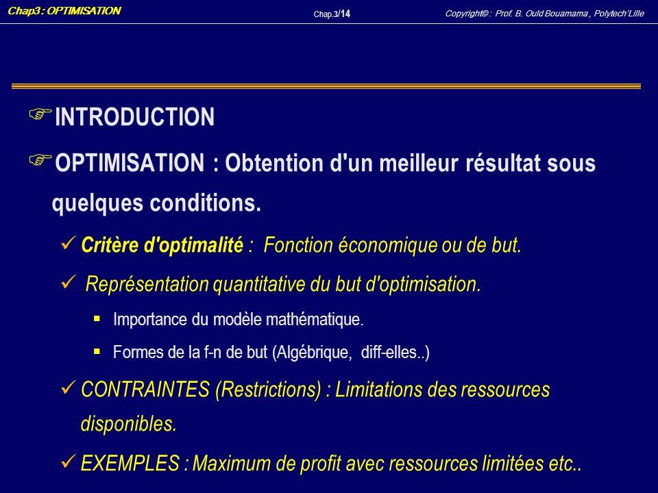 Copyright© : Prof. B. Ould Bouamama, PolytechLille Chap3 : OPTIMISATION Chap.3 / 14 F INTRODUCTION F OPTIMISATION : Obtention d'un meilleur résultat s