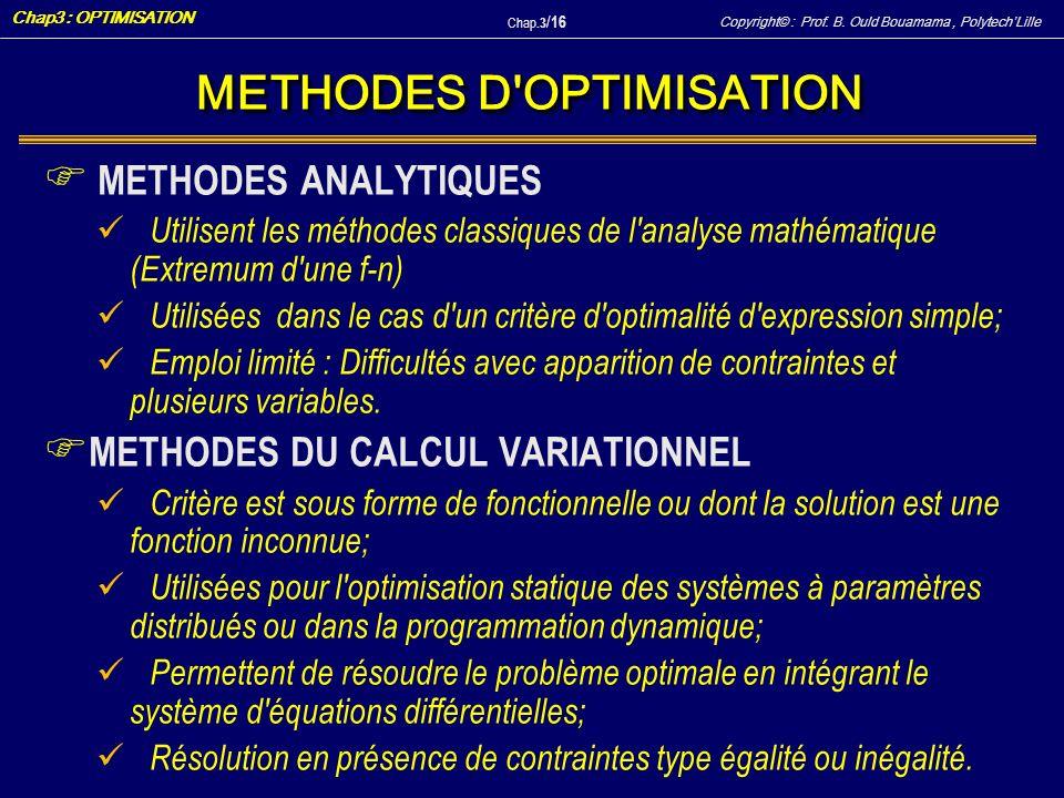 Copyright© : Prof. B. Ould Bouamama, PolytechLille Chap3 : OPTIMISATION Chap.3 / 16 METHODES D'OPTIMISATION F METHODES ANALYTIQUES Utilisent les métho