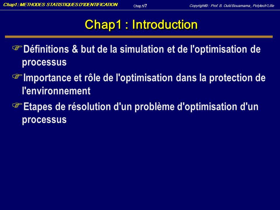 Copyright© : Prof. B. Ould Bouamama, PolytechLille Chap1 : METHODES STATISTIQUES DIDENTIFICATION Chap.1 / 7 Chap1 : Introduction F Définitions & but d