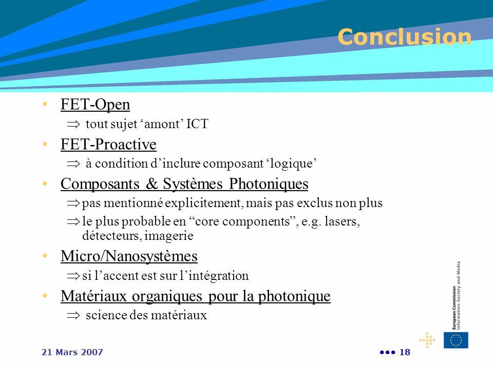 1821 Mars 2007 Conclusion FET-Open tout sujet amont ICT FET-Proactive à condition dinclure composant logique Composants & Systèmes Photoniques pas men