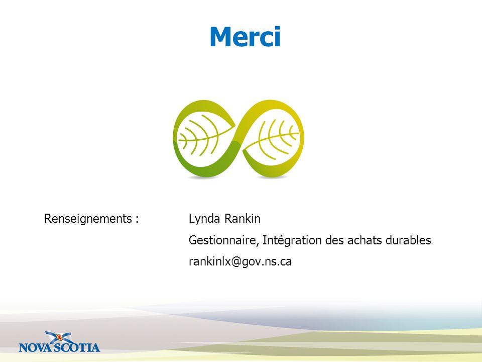 Merci Renseignements : Lynda Rankin Gestionnaire, Intégration des achats durables rankinlx@gov.ns.ca