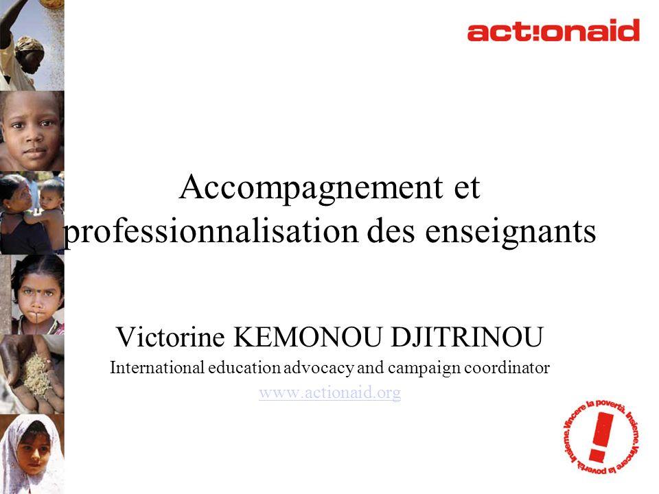 Accompagnement et professionnalisation des enseignants Victorine KEMONOU DJITRINOU International education advocacy and campaign coordinator www.actio