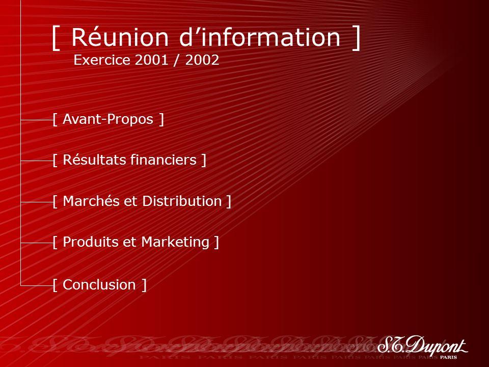 2 [ Avant-Propos ] [ Résultats financiers ] [ Marchés et Distribution ] [ Produits et Marketing ] [ Conclusion ] [ Réunion dinformation ] Exercice 2001 / 2002