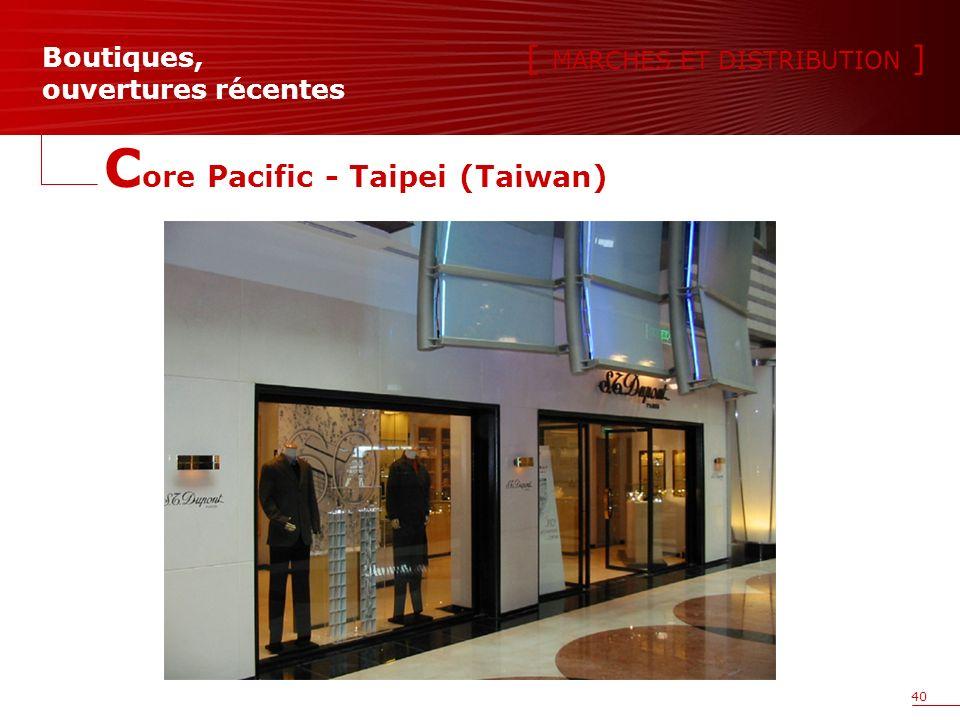 40 [ MARCHES ET DISTRIBUTION ] Boutiques, ouvertures récentes C ore Pacific - Taipei (Taiwan)