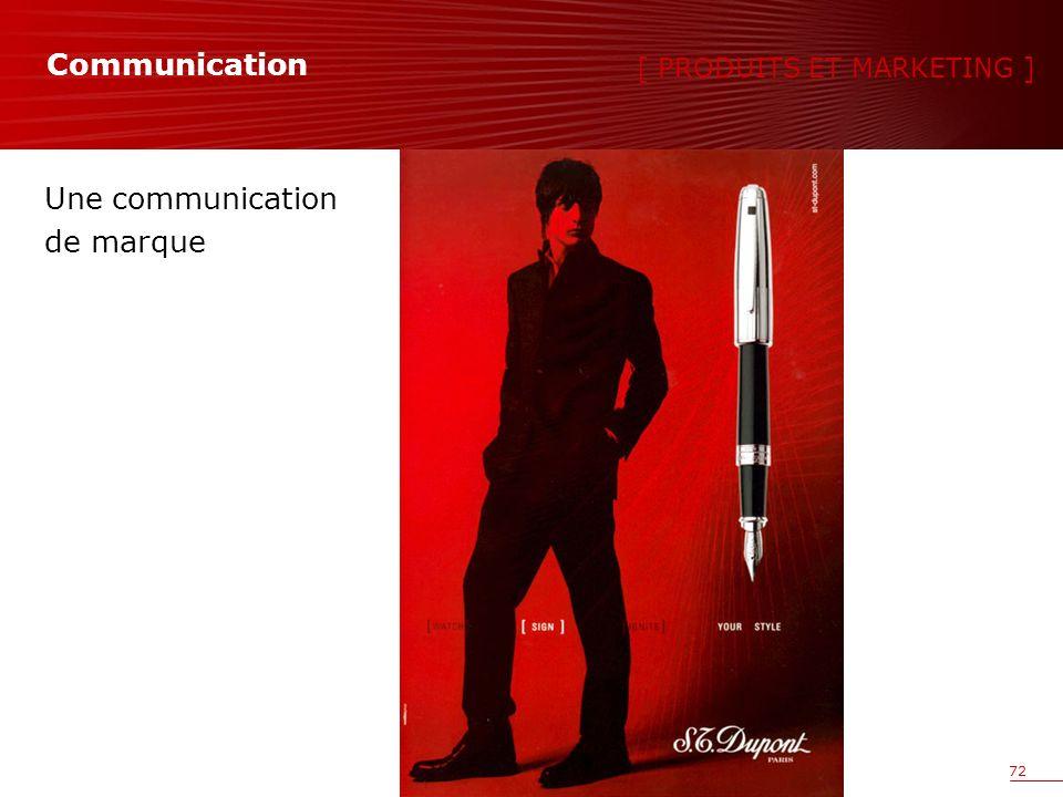 72 Une communication de marque [ PRODUITS ET MARKETING ] Communication