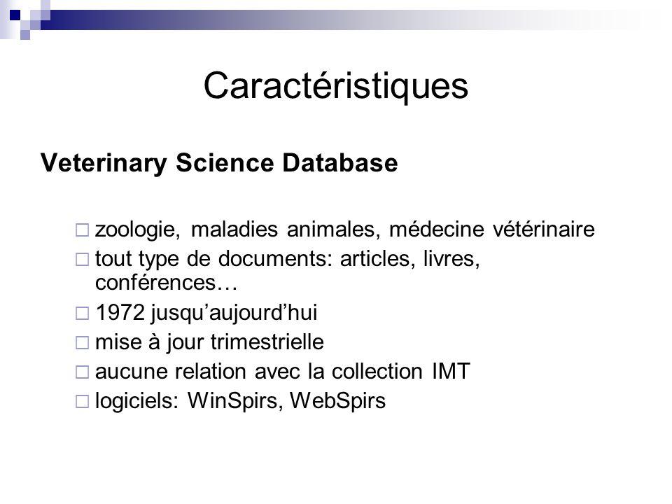 Caractéristiques Veterinary Science Database zoologie, maladies animales, médecine vétérinaire tout type de documents: articles, livres, conférences… 1972 jusquaujourdhui mise à jour trimestrielle aucune relation avec la collection IMT logiciels: WinSpirs, WebSpirs