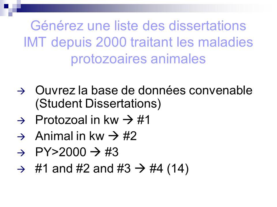 Générez une liste des dissertations IMT depuis 2000 traitant les maladies protozoaires animales Ouvrez la base de données convenable (Student Dissertations) Protozoal in kw #1 Animal in kw #2 PY>2000 #3 #1 and #2 and #3 #4 (14)