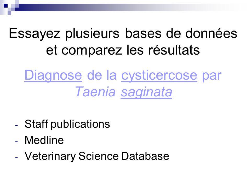 Essayez plusieurs bases de données et comparez les résultats Diagnose de la cysticercose par Taenia saginata - Staff publications - Medline - Veterinary Science Database