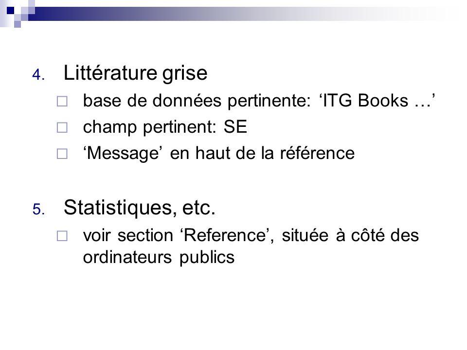 4. Littérature grise base de données pertinente: ITG Books … champ pertinent: SE Message en haut de la référence 5. Statistiques, etc. voir section Re