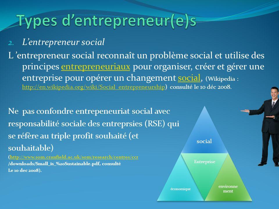2. Lentrepreneur social L entrepreneur social reconnaît un problème social et utilise des principes entrepreneuriaux pour organiser, créer et gérer un