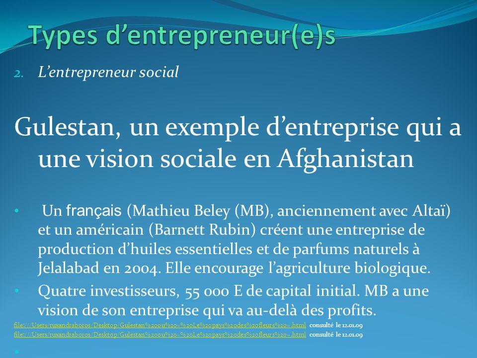 2. Lentrepreneur social Gulestan, un exemple dentreprise qui a une vision sociale en Afghanistan Un français (Mathieu Beley (MB), anciennement avec Al