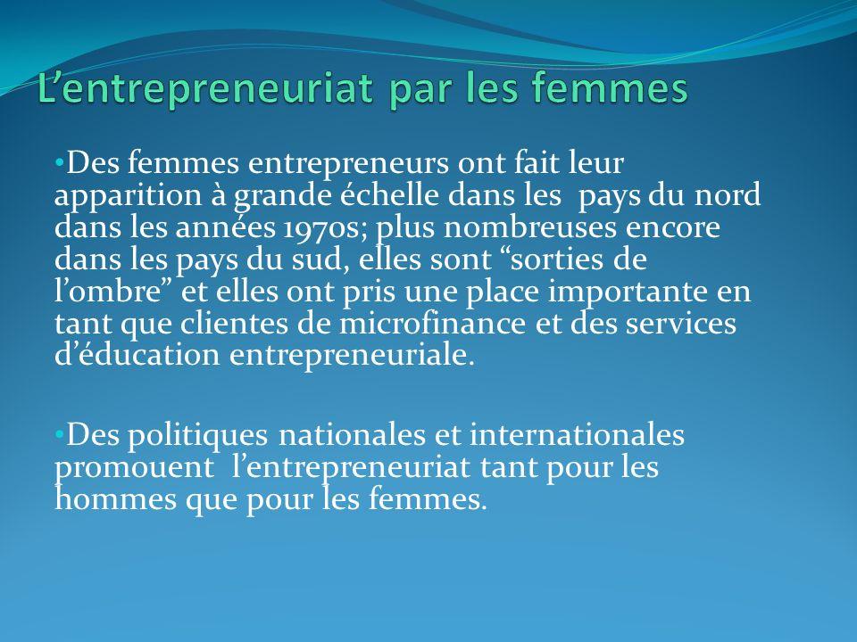 Des femmes entrepreneurs ont fait leur apparition à grande échelle dans les pays du nord dans les années 1970s; plus nombreuses encore dans les pays du sud, elles sont sorties de lombre et elles ont pris une place importante en tant que clientes de microfinance et des services déducation entrepreneuriale.