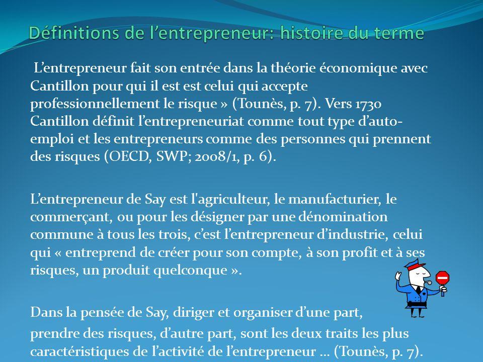 Lentrepreneur fait son entrée dans la théorie économique avec Cantillon pour qui il est est celui qui accepte professionnellement le risque » (Tounès, p.