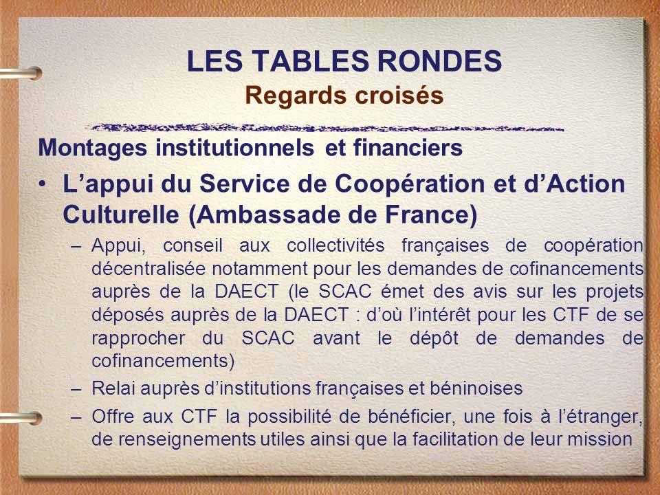 LES TABLES RONDES Regards croisés Montages institutionnels et financiers Lappui du Service de Coopération et dAction Culturelle (Ambassade de France)