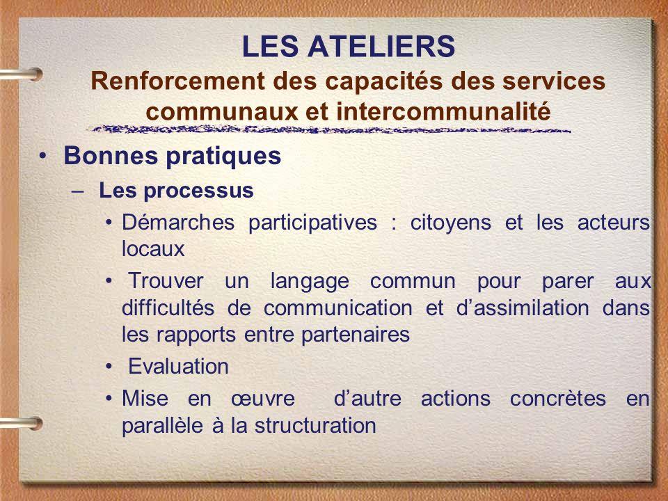 LES ATELIERS Renforcement des capacités des services communaux et intercommunalité Bonnes pratiques – Les processus Démarches participatives : citoyen