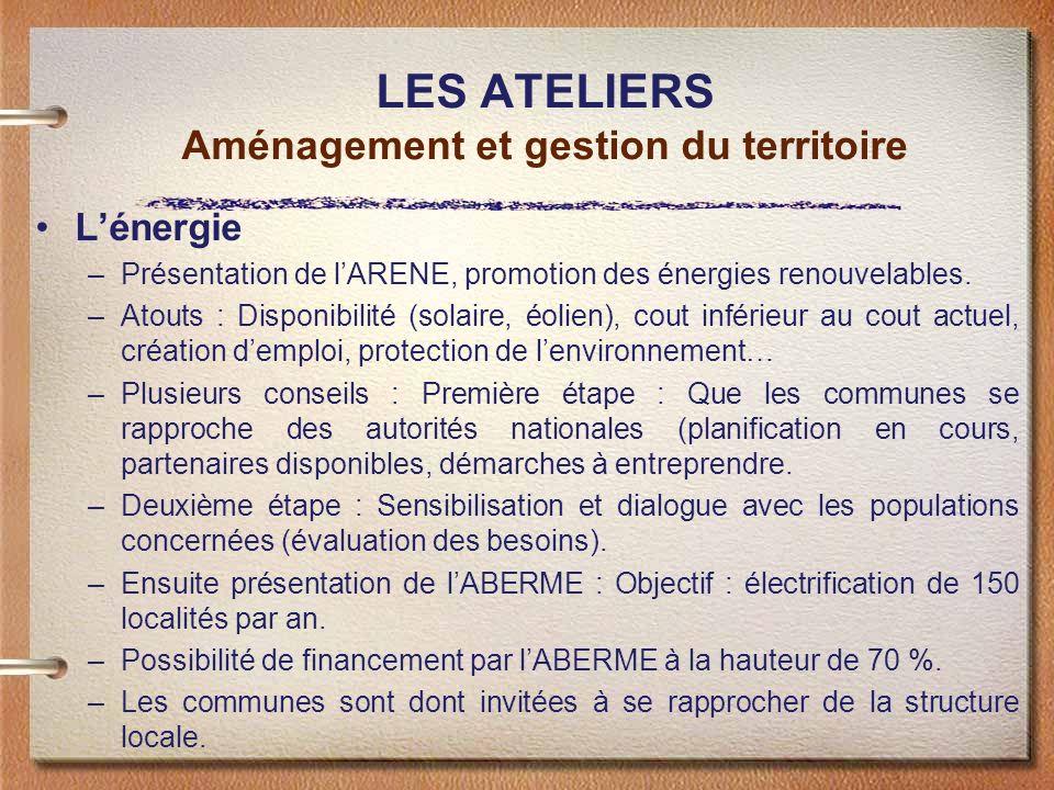 LES ATELIERS Aménagement et gestion du territoire Lénergie –Présentation de lARENE, promotion des énergies renouvelables. –Atouts : Disponibilité (sol