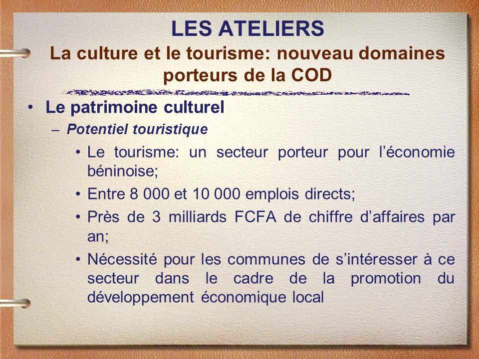 LES ATELIERS La culture et le tourisme: nouveau domaines porteurs de la COD Le patrimoine culturel –Potentiel touristique Le tourisme: un secteur port